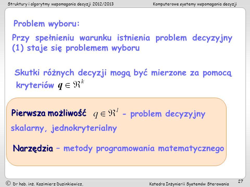 Problem wyboru:Przy spełnieniu warunku istnienia problem decyzyjny (1) staje się problemem wyboru.