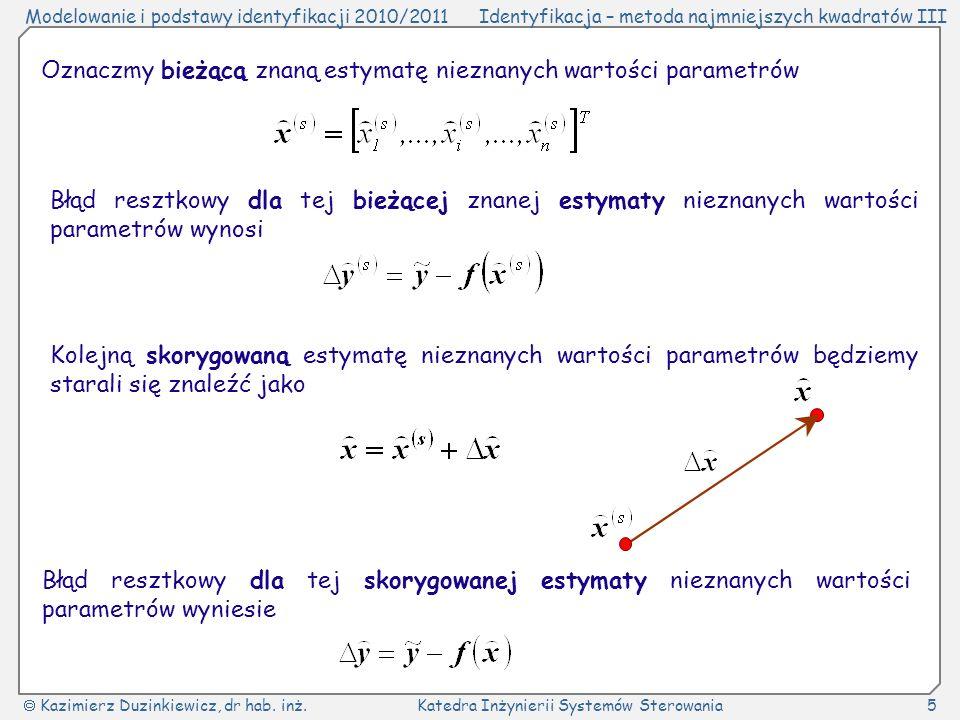 Oznaczmy bieżącą znaną estymatę nieznanych wartości parametrów