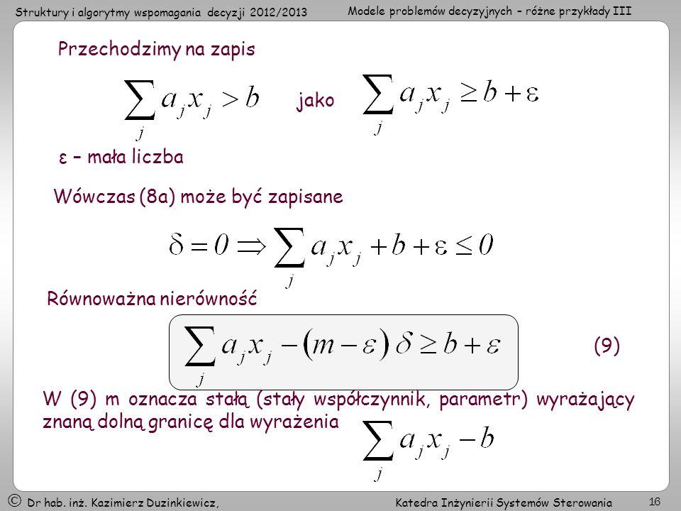 Przechodzimy na zapis jako. ε – mała liczba. Wówczas (8a) może być zapisane. Równoważna nierówność.