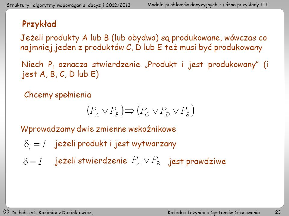 Przykład Jeżeli produkty A lub B (lub obydwa) są produkowane, wówczas co najmniej jeden z produktów C, D lub E też musi być produkowany.