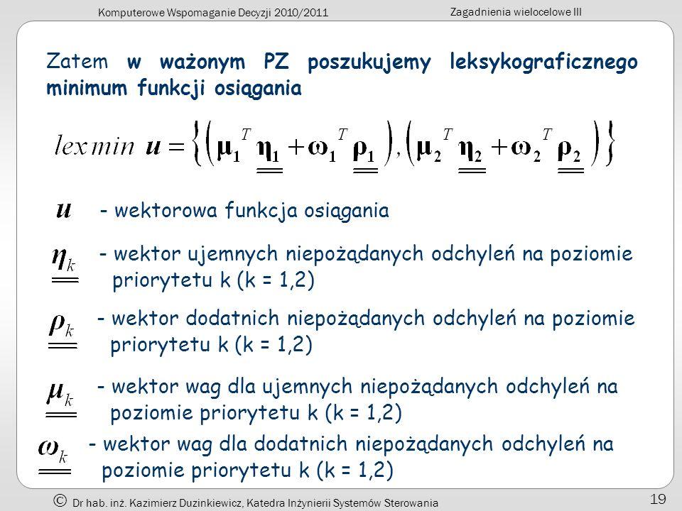 Zatem w ważonym PZ poszukujemy leksykograficznego minimum funkcji osiągania