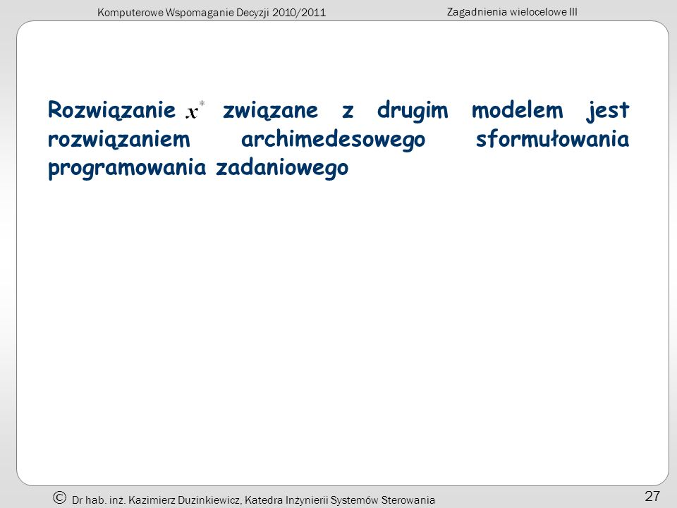 Rozwiązanie związane z drugim modelem jest rozwiązaniem archimedesowego sformułowania programowania zadaniowego