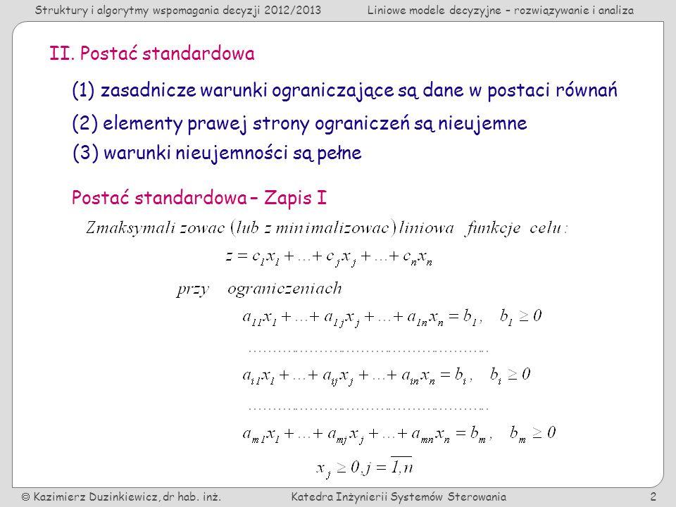 II. Postać standardowa (1) zasadnicze warunki ograniczające są dane w postaci równań. (2) elementy prawej strony ograniczeń są nieujemne.