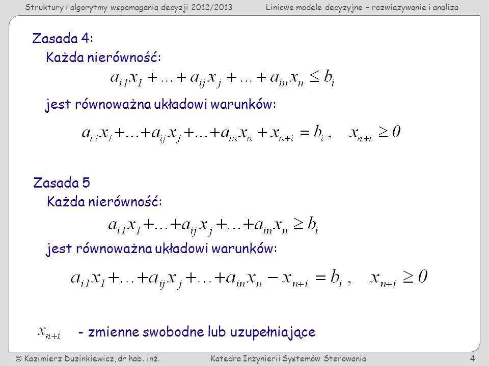 Zasada 4: Każda nierówność: jest równoważna układowi warunków: Zasada 5. Każda nierówność: jest równoważna układowi warunków: