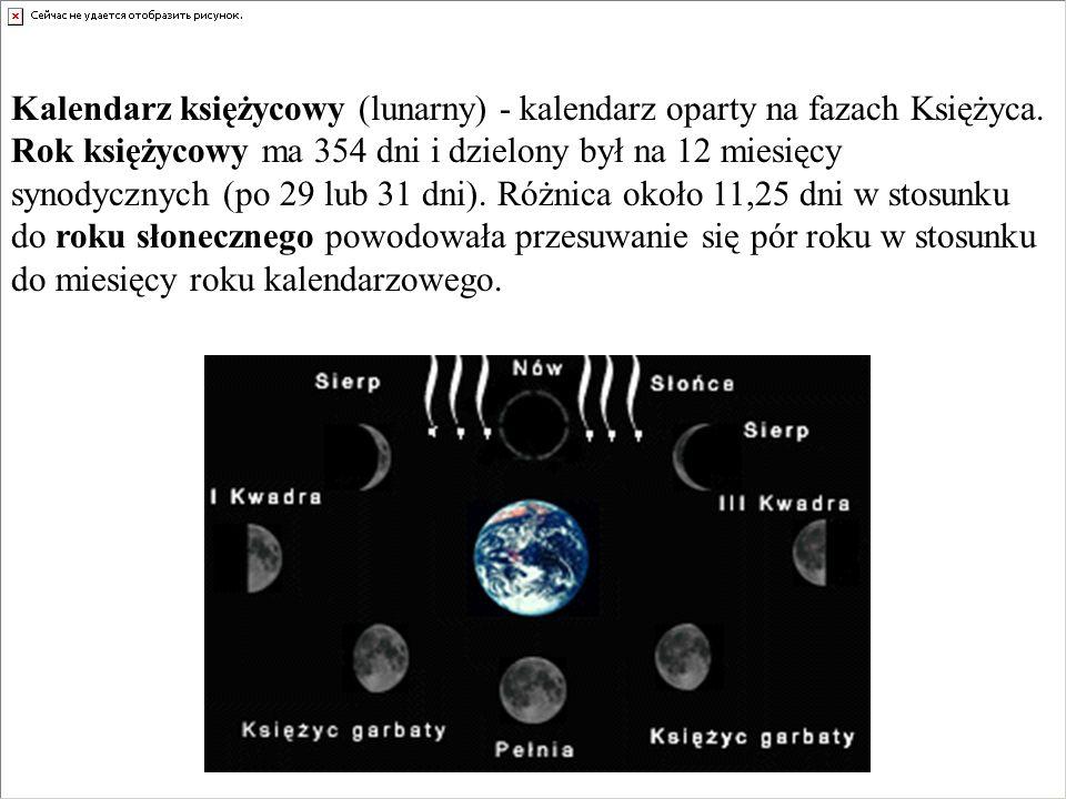 Kalendarz księżycowy (lunarny) - kalendarz oparty na fazach Księżyca