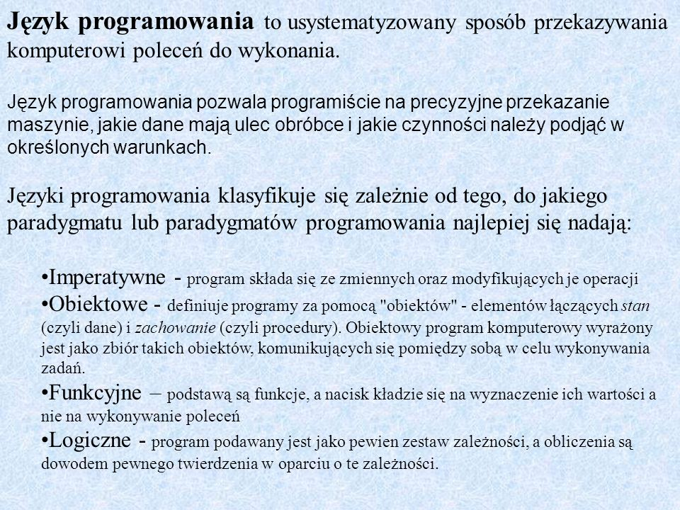 Język programowania to usystematyzowany sposób przekazywania komputerowi poleceń do wykonania.