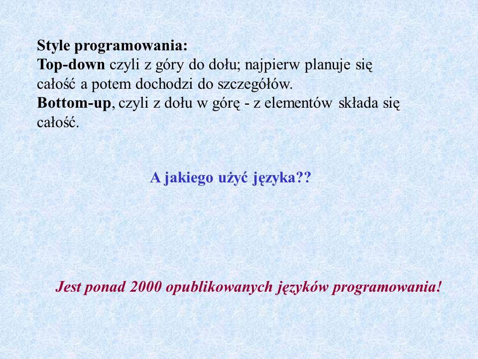 Style programowania: Top-down czyli z góry do dołu; najpierw planuje się całość a potem dochodzi do szczegółów. Bottom-up, czyli z dołu w górę - z elementów składa się całość.