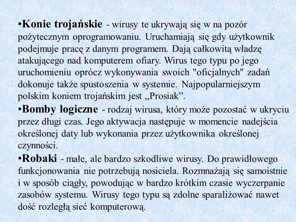"""Konie trojańskie - wirusy te ukrywają się w na pozór pożytecznym oprogramowaniu. Uruchamiają się gdy użytkownik podejmuje pracę z danym programem. Dają całkowitą władzę atakującego nad komputerem ofiary. Wirus tego typu po jego uruchomieniu oprócz wykonywania swoich oficjalnych zadań dokonuje także spustoszenia w systemie. Najpopularniejszym polskim koniem trojańskim jest """"Prosiak ."""