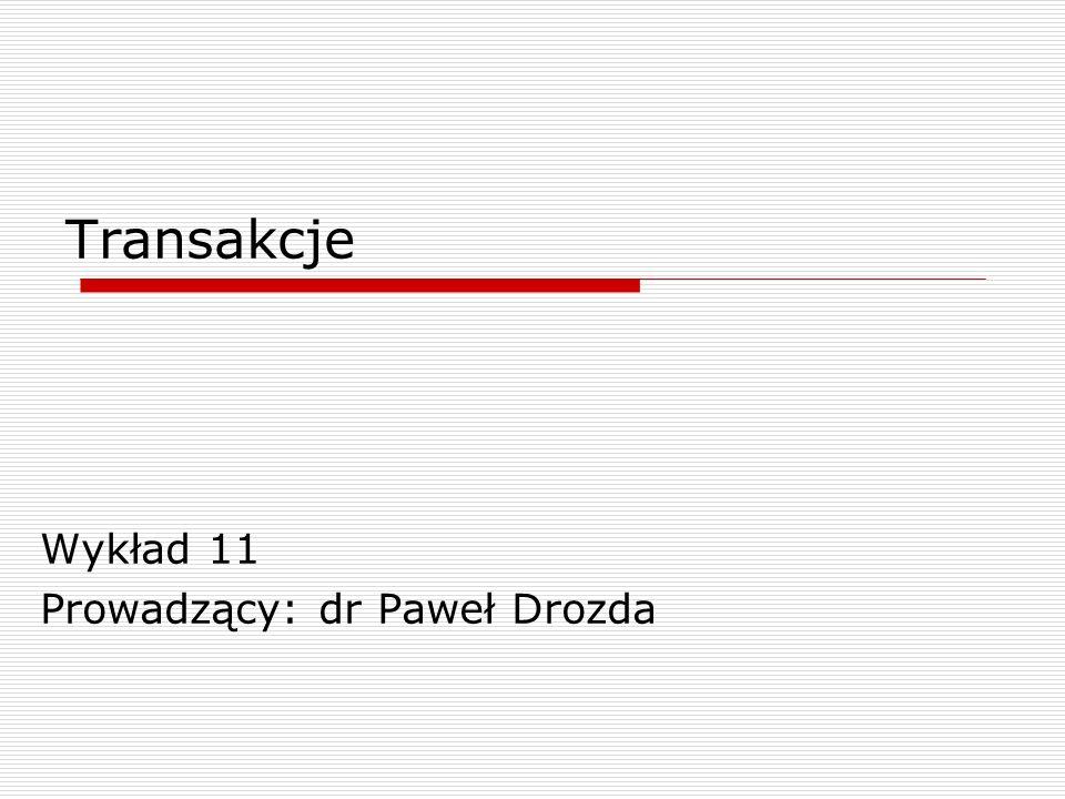 Wykład 11 Prowadzący: dr Paweł Drozda
