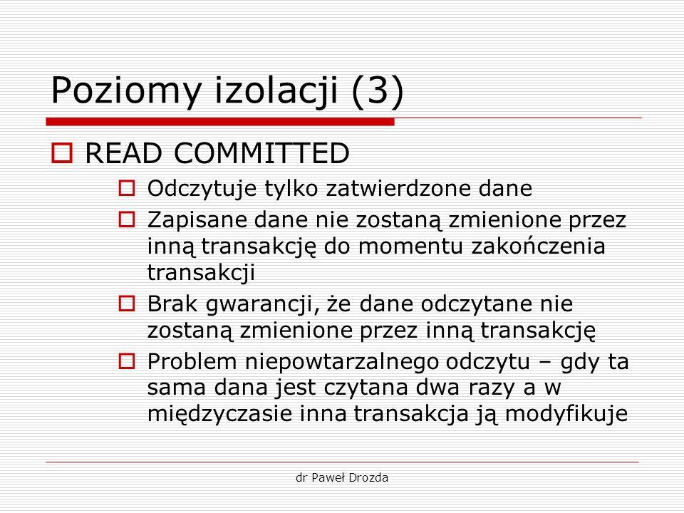 Poziomy izolacji (3) READ COMMITTED Odczytuje tylko zatwierdzone dane
