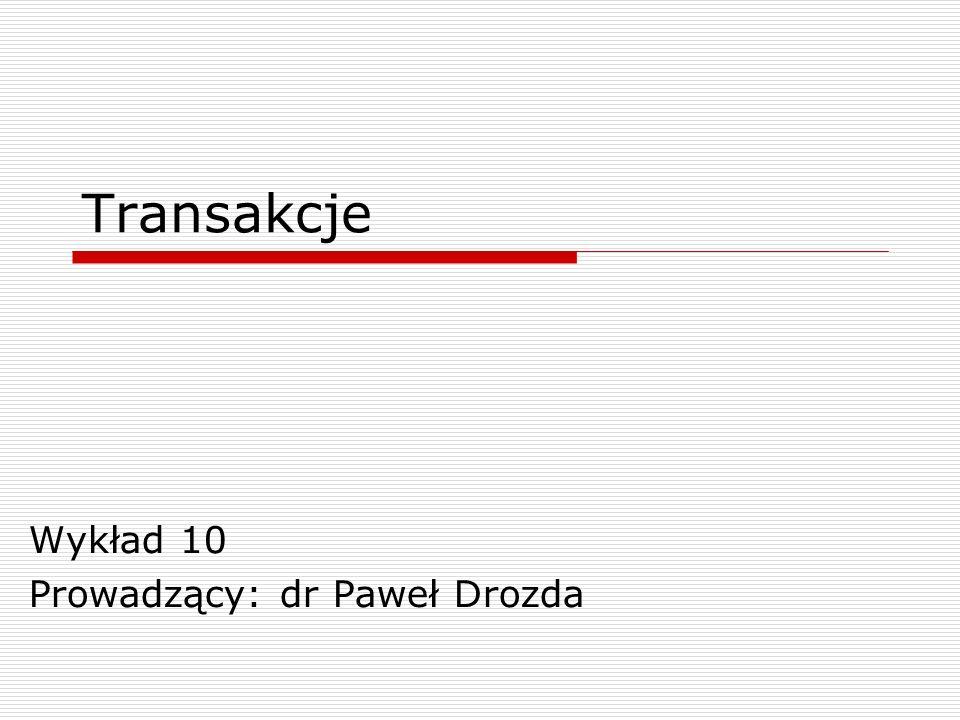 Wykład 10 Prowadzący: dr Paweł Drozda