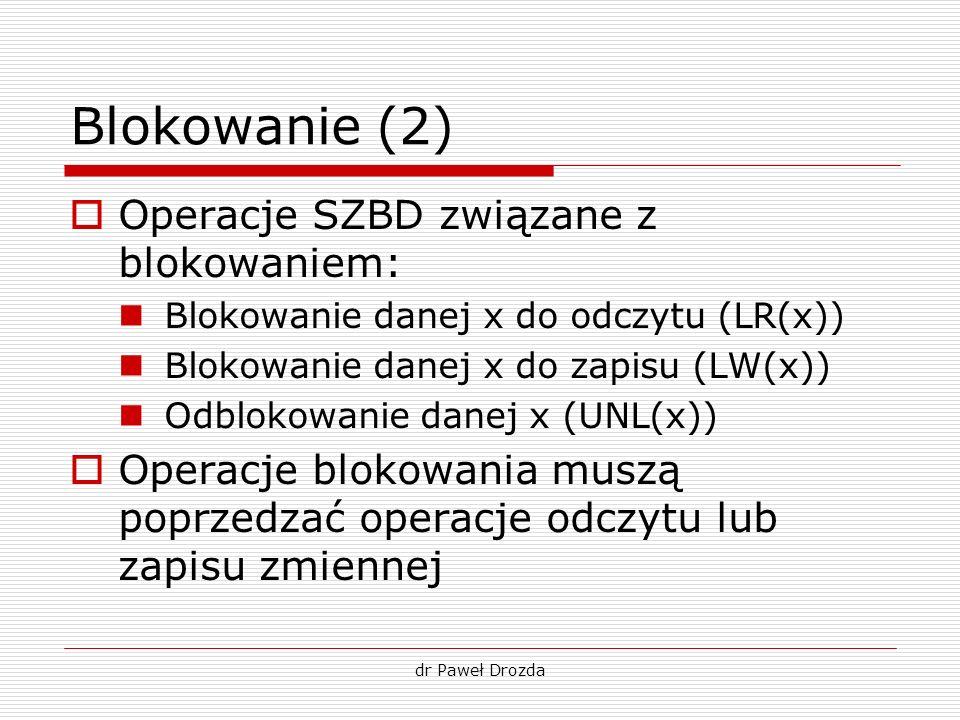 Blokowanie (2) Operacje SZBD związane z blokowaniem: