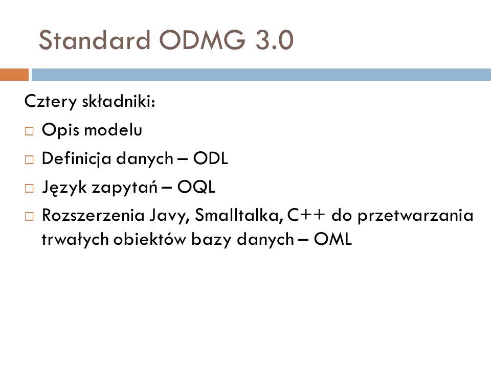 Standard ODMG 3.0 Cztery składniki: Opis modelu Definicja danych – ODL