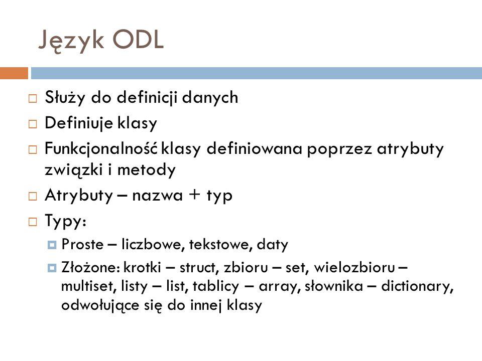 Język ODL Służy do definicji danych Definiuje klasy