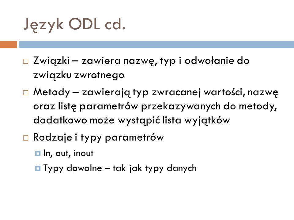 Język ODL cd. Związki – zawiera nazwę, typ i odwołanie do związku zwrotnego.