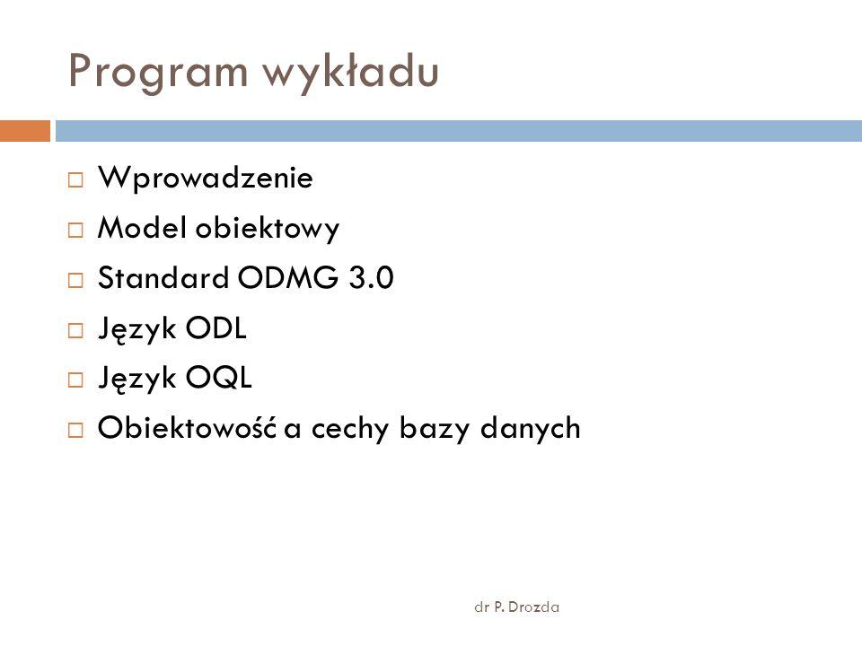 Program wykładu Wprowadzenie Model obiektowy Standard ODMG 3.0