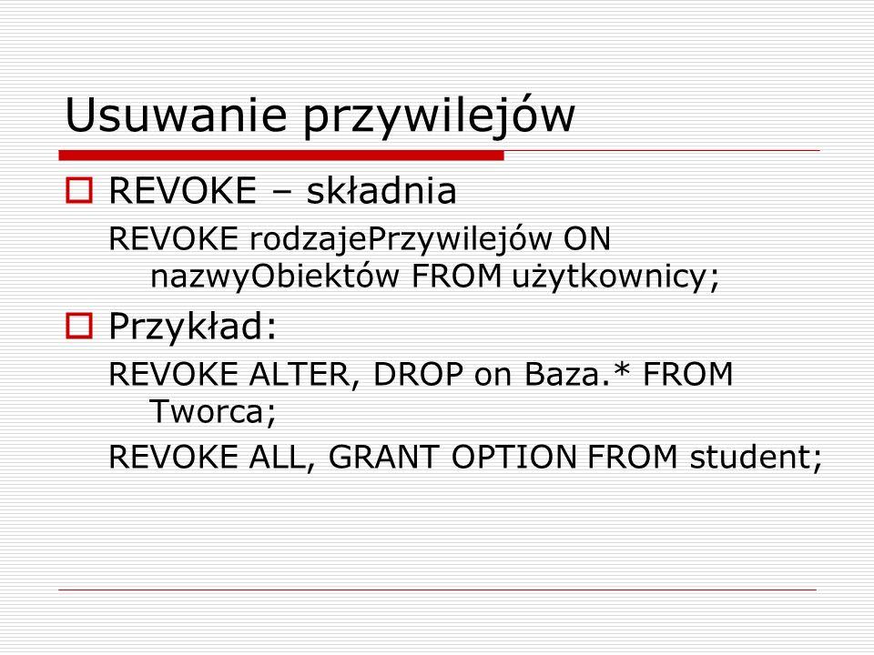 Usuwanie przywilejów REVOKE – składnia Przykład: