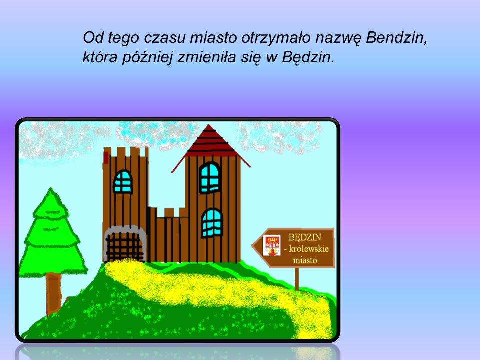 Od tego czasu miasto otrzymało nazwę Bendzin,