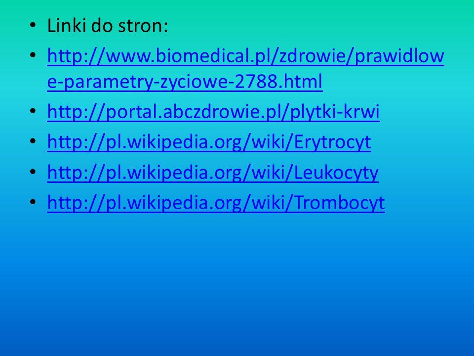 Linki do stron: http://www.biomedical.pl/zdrowie/prawidlowe-parametry-zyciowe-2788.html. http://portal.abczdrowie.pl/plytki-krwi.