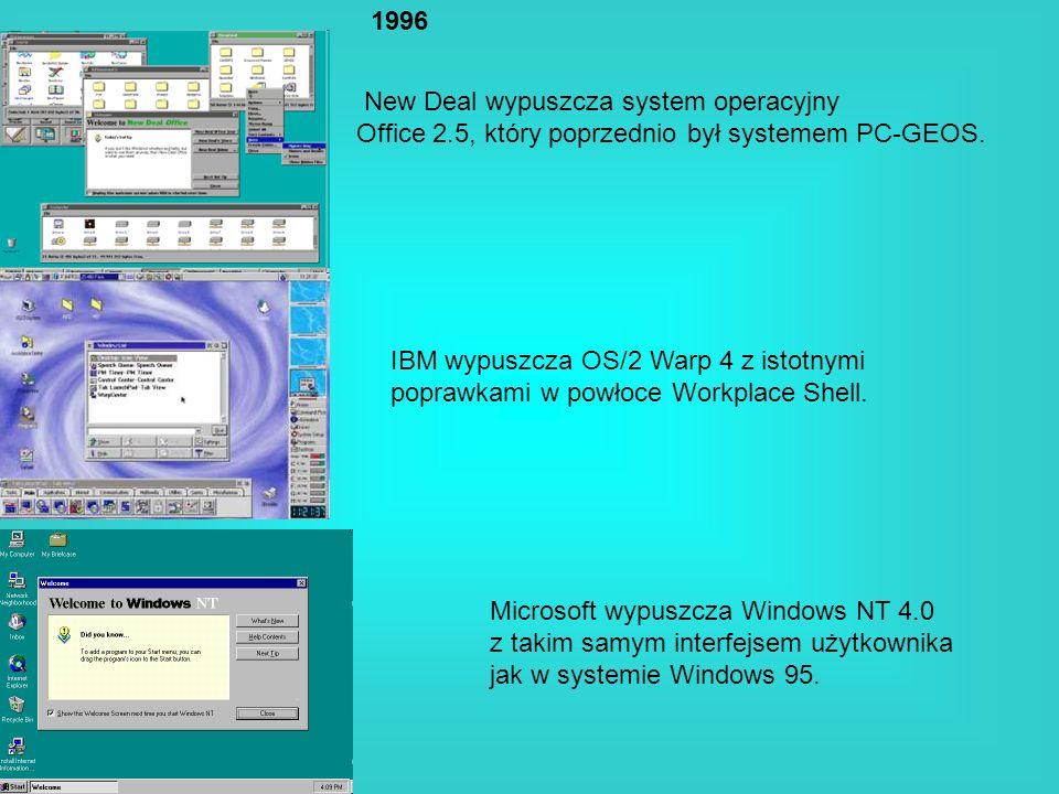 1996New Deal wypuszcza system operacyjny. Office 2.5, który poprzednio był systemem PC-GEOS. IBM wypuszcza OS/2 Warp 4 z istotnymi.
