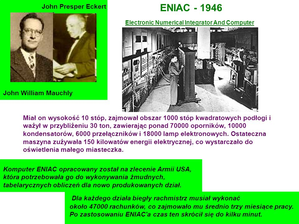 ENIAC - 1946 Dla każdego działa biegły rachmistrz musiał wykonać
