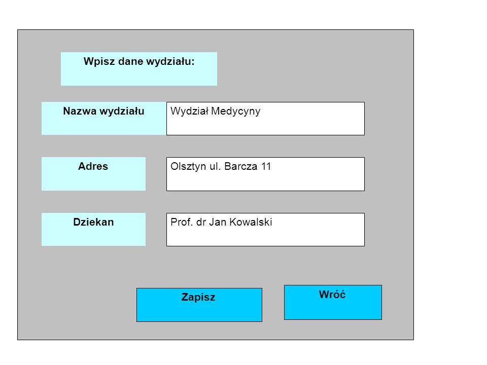 Wpisz dane wydziału: Wydział Medycyny. Nazwa wydziału. Adres. Olsztyn ul. Barcza 11. Dziekan. Prof. dr Jan Kowalski.