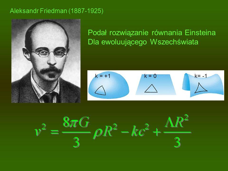 Podał rozwiązanie równania Einsteina Dla ewoluującego Wszechświata