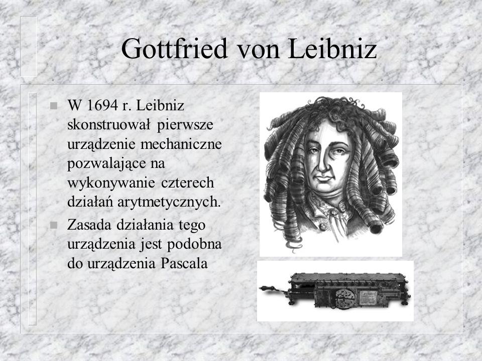 Gottfried von LeibnizW 1694 r. Leibniz skonstruował pierwsze urządzenie mechaniczne pozwalające na wykonywanie czterech działań arytmetycznych.