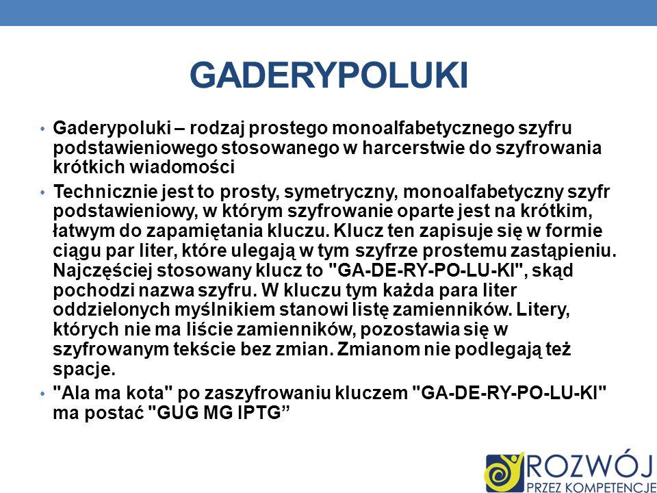 GADERYPOLUKI Gaderypoluki – rodzaj prostego monoalfabetycznego szyfru podstawieniowego stosowanego w harcerstwie do szyfrowania krótkich wiadomości.
