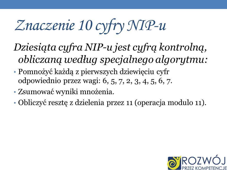 Znaczenie 10 cyfry NIP-u Dziesiąta cyfra NIP-u jest cyfrą kontrolną, obliczaną według specjalnego algorytmu:
