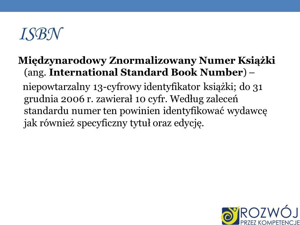 ISBN Międzynarodowy Znormalizowany Numer Książki (ang. International Standard Book Number) –