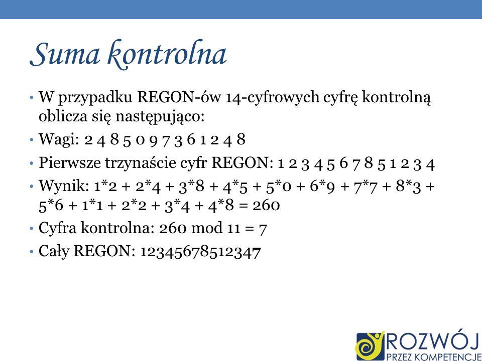 Suma kontrolna W przypadku REGON-ów 14-cyfrowych cyfrę kontrolną oblicza się następująco: Wagi: 2 4 8 5 0 9 7 3 6 1 2 4 8.