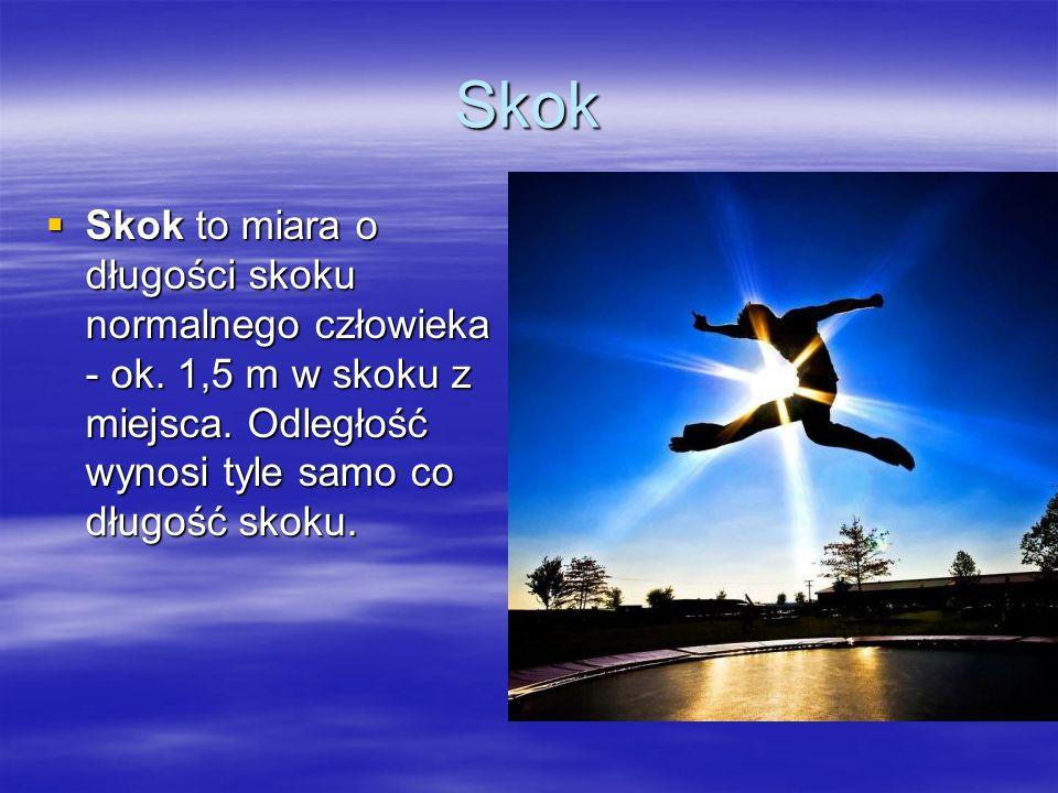Skok Skok to miara o długości skoku normalnego człowieka - ok.