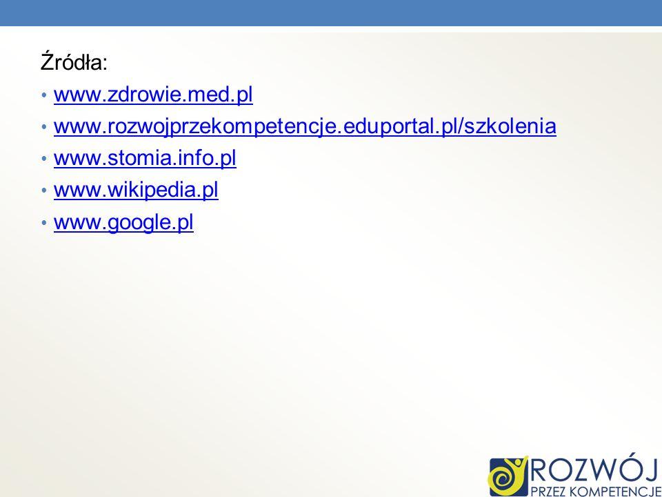 Źródła: www.zdrowie.med.pl. www.rozwojprzekompetencje.eduportal.pl/szkolenia. www.stomia.info.pl.