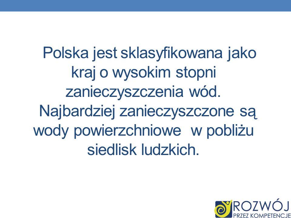 Polska jest sklasyfikowana jako kraj o wysokim stopni zanieczyszczenia wód.