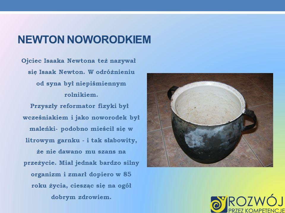 Newton noworodkiem Ojciec Isaaka Newtona też nazywał się Isaak Newton. W odróżnieniu od syna był niepiśmiennym rolnikiem.
