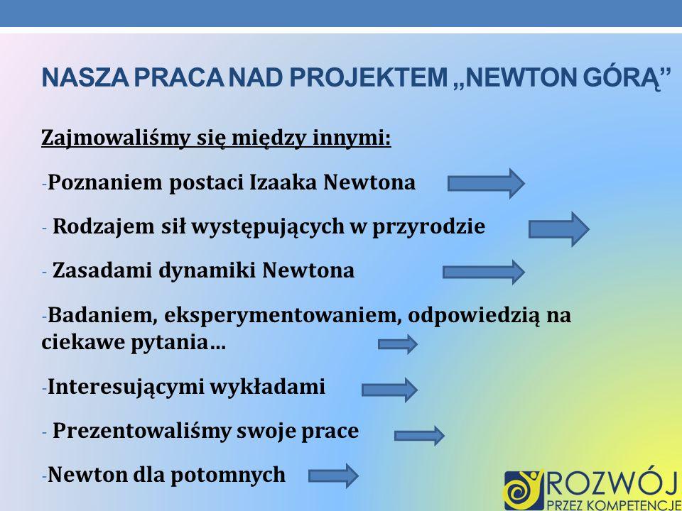 """Nasza praca nad projektem """"Newton górą"""