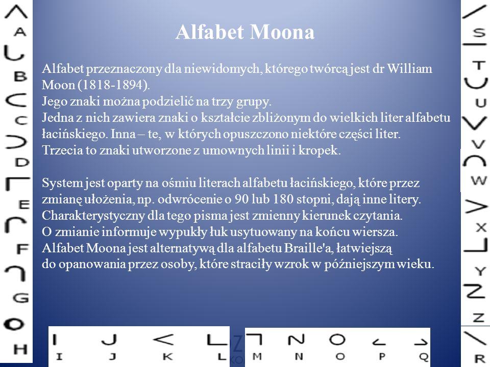 Alfabet Moona Alfabet przeznaczony dla niewidomych, którego twórcą jest dr William. Moon (1818-1894).