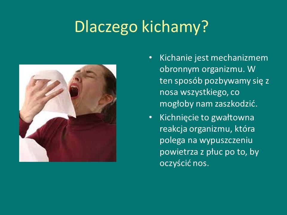 Dlaczego kichamy Kichanie jest mechanizmem obronnym organizmu. W ten sposób pozbywamy się z nosa wszystkiego, co mogłoby nam zaszkodzić.