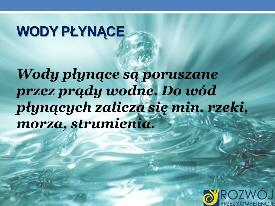 Wody płynące Wody płynące są poruszane przez prądy wodne.