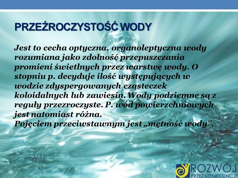 Przeźroczystość Wody Jest to cecha optyczna, organoleptyczna wody