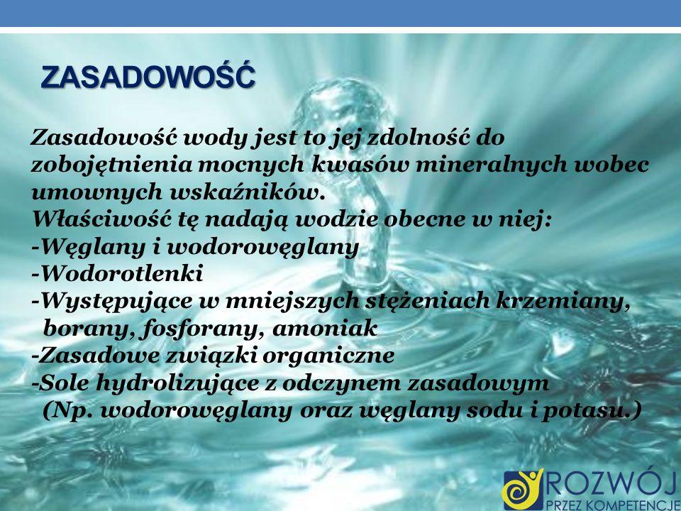 Zasadowość Zasadowość wody jest to jej zdolność do zobojętnienia mocnych kwasów mineralnych wobec umownych wskaźników.