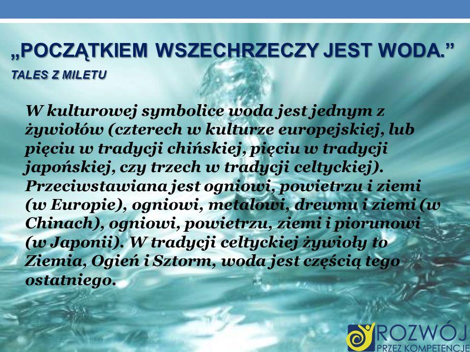 """""""POCZĄTKIEM WSZECHRZECZY JEST WODA. TALES Z MILETU"""
