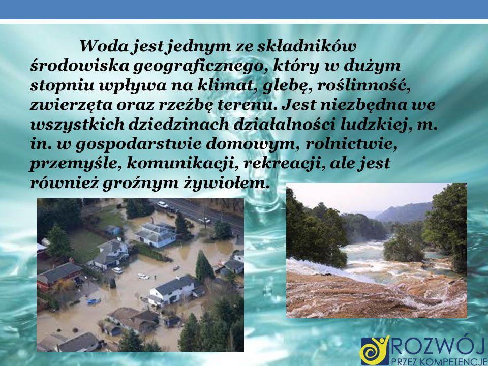 Woda jest jednym ze składników środowiska geograficznego, który w dużym stopniu wpływa na klimat, glebę, roślinność, zwierzęta oraz rzeźbę terenu.