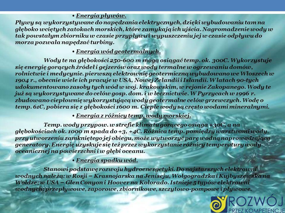 • Energia pływów. Pływy są wykorzystywane do napędzania elektrycznych, dzięki wybudowaniu tam na głęboko wciętych zatokach morskich, które zamykają ich ujścia. Nagromadzenie wody w tak powstałym zbiorniku w czasie przypływu i wypuszczeniu jej w czasie odpływu do morza pozwala napędzać turbiny.