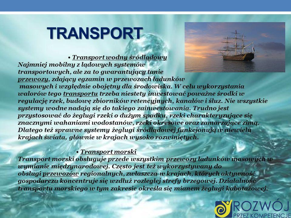 Transport • Transport wodny śródlądowy Najmniej mobilny z lądowych systemów. transportowych, ale za to gwarantujący tanie.