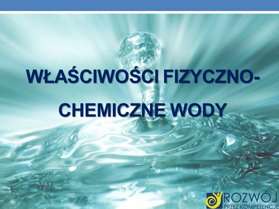 WŁAŚCIWOŚCI FIZYCZNO-CHEMICZNE WODY