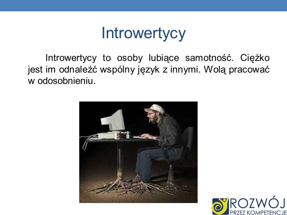 Introwertycy Introwertycy to osoby lubiące samotność.