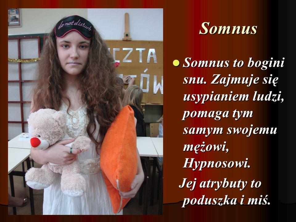 Somnus Somnus to bogini snu. Zajmuje się usypianiem ludzi, pomaga tym samym swojemu mężowi, Hypnosowi.