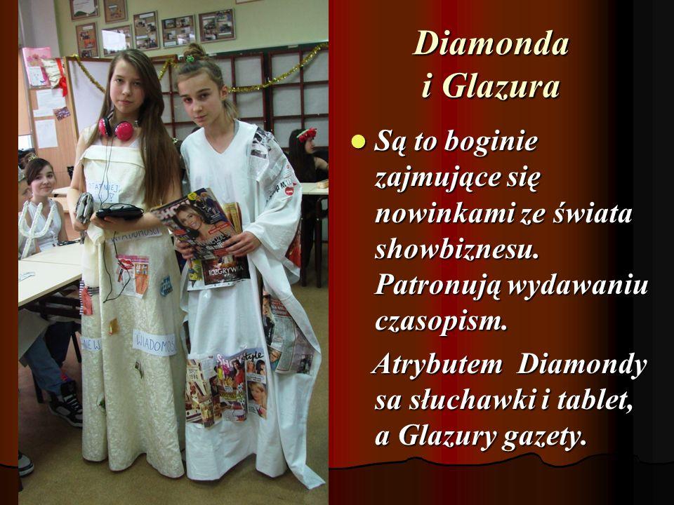 Diamonda i Glazura Są to boginie zajmujące się nowinkami ze świata showbiznesu. Patronują wydawaniu czasopism.